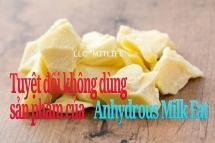 tuyet doi khong su dung san pham nguyen lieu thuc pham anhydrous milk fat