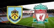 Nhận định trước trận đấu Burnley - Liverpool: Khó lòng cản đội khách