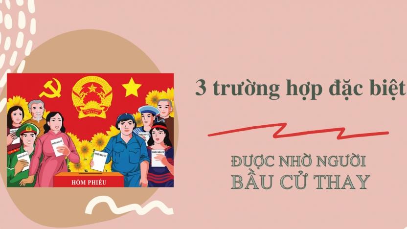 infographic: 3 trường hợp đặc biệt được nhờ người bầu cử thay