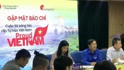 """Phát động cuộc thi sáng tác video, clip """"Tự hào Việt Nam"""""""