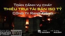 Toàn cảnh vụ cháy gây thiệt hại 150 tỷ tại Công ty Rạng Đông