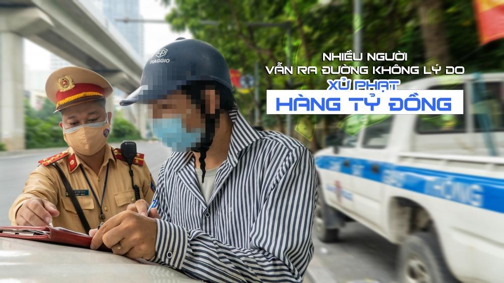Hà Nội: Nhiều người vẫn ra đường không lý do, xử phạt hàng tỷ đồng