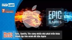 Weekly Review: Epic, Spotify, Tile cùng nhiều nhà phát triển khác thành lập liên minh đối đầu Apple