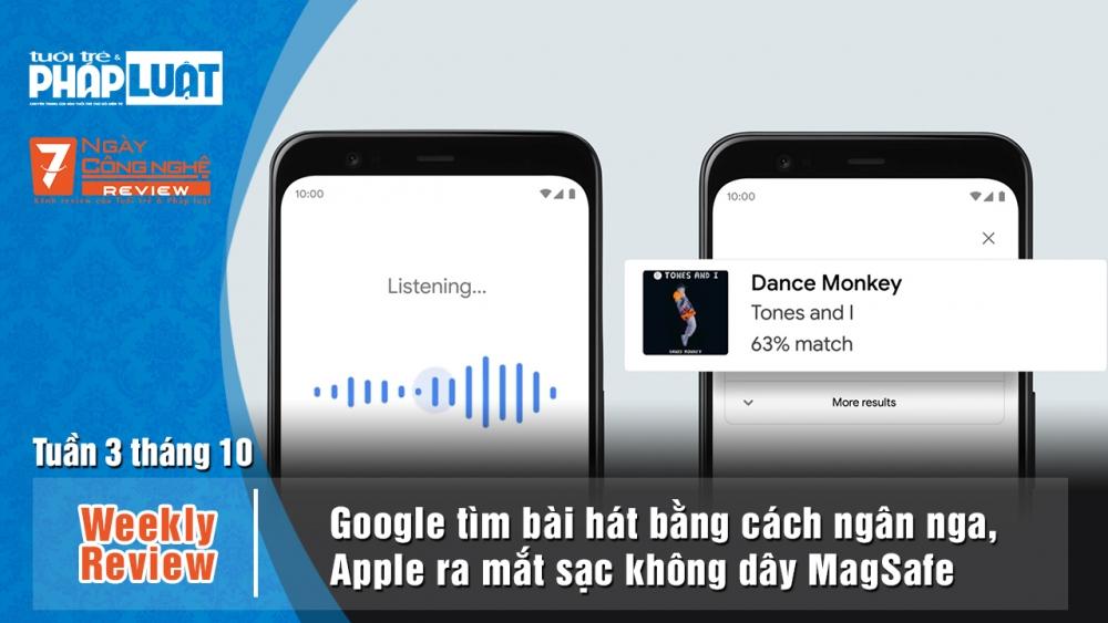 Weekly Review: Google tìm bài hát bằng cách ngân nga, Apple ra mắt đế sạc không dây MagSafe