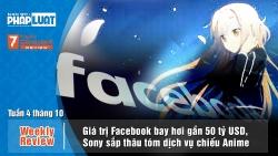 """Weekly Review: Giá trị Facebook """"bay hơi"""" gần 50 tỷ USD, Sony thâu tóm dịch vụ chiếu Anime"""