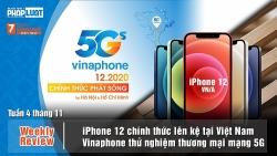 Weekly Review: iPhone 12 lên kệ tại Việt Nam, Vinaphone thương mại mạng 5G
