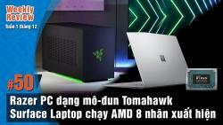 Weekly Review #50: Xuất hiện PC Razer dạng mô-đun Tomahawk, Surface Laptop chạy AMD 8 nhân